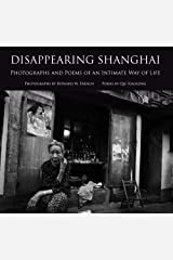 Disappearing Shanghai: Photographs and Poems of an Intimate Way of Life Hardcover