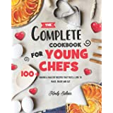 The Complete Cookbook for Young Chefs: 100+ Baking & Healthy Recipes that You'll Love to Make, Share and Eat