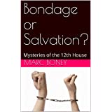Bondage or Salvation?: Mysteries of the 12th House