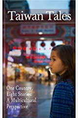Taiwan Tales - One Country, Eight Stories: a Multicultural Perspective Kindle Edition