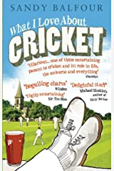 What I Love About Cricket: One Man's Vain Attempt to Explain Cricket to a Teenager who Couldn't Give a Toss Paperback