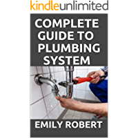 COMPLETE GUIDE TO PLUMBING SYSTEM: ALL YOU NEED TO KNOW ABOUT PLUMBING WORK AND MAKE HUGE MONEY ON IT