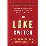 The Like Switch: An Ex-FBI Agent's Guide to Influencing, Attracting, and Winning People Over (Volume 1) (The Like Switch Seri