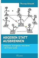 ABGEBEN STATT AUSBRENNEN: Delegieren, Korrigieren, Motivieren - der Praxis-Guide Kindle Ausgabe