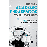 The Only Academic Phrasebook You'll Ever Need: 600 Examples of Academic Language (English Edition)