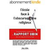 L'école face à l'obscurantisme religieux : Le rapport OBIN: 20 personnalités commentent un rapport choc de l'Education nation