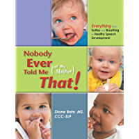 Nobody Ever Told Me (or my Mother) That!: Everything from Bottles and Breathing to Healthy Speech Development (English…