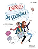 Chéri(e), on s'expatrie !: Guide de survie à l'usage des couples aventuriers.