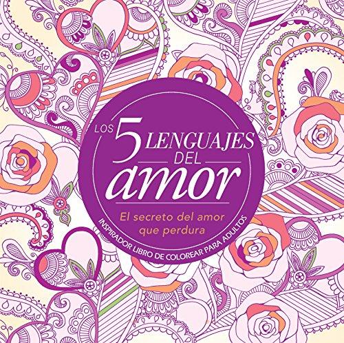 Los 5 Lenguajes del Amor: Libro de Colorear Para Adultos=the 5 Love Languages: Adult Coloring Book: Inspirador Libro de Colorear Para Adultos por Gary Chapman