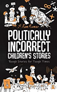 Politically Incorrect Children's Stories: Rough Stories for Tough Times