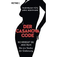 Der Casanova-Code: So kriegst du jede rum – Die vier Säulen der Eroberung
