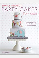 Simply Perfect Party Cakes for Kids: Easy Step-By-Step Novelty Cakes for Children's Parties Kindle Edition