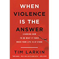 When Violence Is the Answer: Learning How to Do What It Takes When Your Life Is at Stake (English Edition)