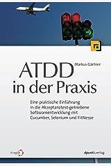 ATDD in der Praxis: Eine praktische Einführung in die Akzeptanztest-getriebene Softwareentwicklung mit Cucumber, Selenium und FitNesse Kindle Ausgabe