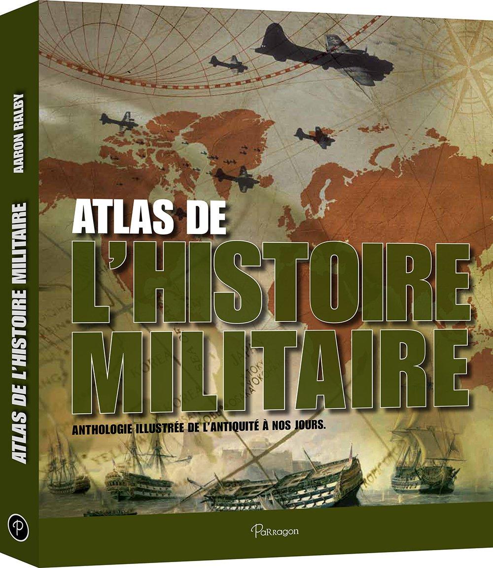 Atlas de l'Histoire Militaire -Anthologie illustrée de l'antiquité à nos jours