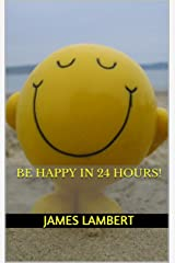 Be Happy In 24 Hours! Kindle Edition