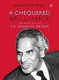 A Chequered Brilliance: The Many Lives of V.K. Krishna Menon