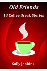 Old Friends - 13 Coffee Break Stories Kindle Edition