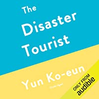 The Disaster Tourist: A Novel