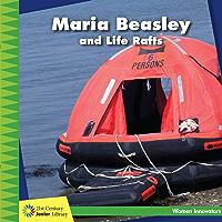 Maria Beasley and Life Rafts (21st Century Junior Library: Women Innovators) (English Edition)