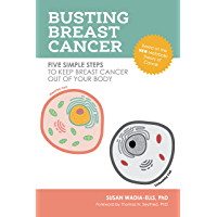 Busting Breast Cancer: Five Simple Steps to Keep Breast Cancer Out of Your Body (English Edition)