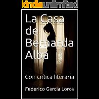 La Casa de Bernarda Alba: Con crítica literaria (Spanish Edition)