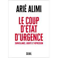 Le Coup d'État d'urgence: Surveillance, répression et libertés