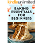 Baking Essentials for Beginners: The Essential Guide to Baking Step-by-Step