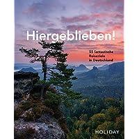 HOLIDAY Reisebuch: Hiergeblieben! – 55 fantastische Reiseziele in Deutschland