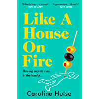 Like A House On Fire: 'Brilliantly funny - I loved it' Beth O'Leary, author of The Flatshare (English Edition)