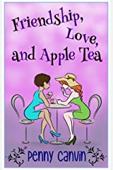 Friendship, Love and Apple Tea (Friendship, Love and... Book 1) Kindle Edition