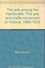 Arts Among the Handicrafts: The Arts and Crafts Movement in Victoria 1889-1929 Hardcover