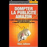 Dompter la Publicité Amazon : Le guide complet pour réussir sur Amazon Advertising, trouver plus de lecteurs et…
