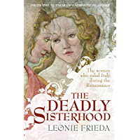 The Deadly Sisterhood: A story of Women, Power and Intrigue in the Italian Renaissance (English Edition)