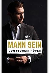 Mann Sein: Ein Leitfaden, wie du erfüllte und attraktive Männlichkeit leben, Männlichkeit genießen, Frauen lieben, von Frauen begehrt werden, von Frauen ... werden & Frauen glücklich machen kannst Kindle Ausgabe