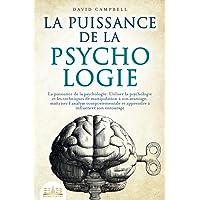 LA PUISSANCE DE LA PSYCHOLOGIE: Utiliser la psychologie et les techniques de manipulation à son avantage, maîtriser l…