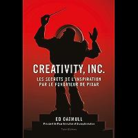 Creativity, Inc. : Les secrets de l'inspiration par le fondateur de PIXAR (Business)