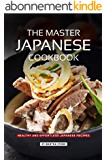 The Master Japanese Cookbook: Healthy and Effortless Japanese Recipes (English Edition)