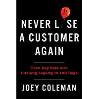 Never Lose a Customer Again: Turn Any Sale into Lifelong Loyalty in 100 Days (English Edition)