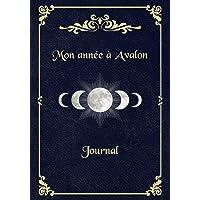 Mon année à Avalon - Journal: Un journal à remplir toi-même, durant une année note ton cheminement dans ta spiritualité…