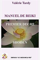 MANUEL DE REIKI PREMIER DEGRE: Développement personnel et éveil spirituel avec le reiki traditionnel (Manuel de Reïki t. 1) Format Kindle