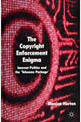 [(The Copyright Enforcement Enigma : Internet Politics and the 'Telecoms Package')] [By (author) Monica Horten] published on (December, 2011) Hardcover