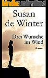 Drei Wünsche im Wind: Liebesroman (German Edition)