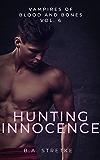 Hunting Innocence : Vampires of Blood and Bones Vol. 6