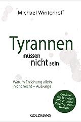 Tyrannen müssen nicht sein: Warum Erziehung allein nicht reicht - Auswege Taschenbuch