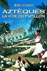 La Voie du Papillon (Roman historique / Roman initiatique) (Aztèques t. 2) Format Kindle