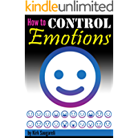 How to Control Emotions: An Essential Guide to Controlling Your Emotions, Behaving Calmly, and Exuding Emotional…