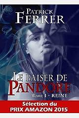 Le baiser de Pandore - Tome 1: Reine Format Kindle