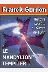 LE MANDYLION TEMPLIER: histoire secrète du Suaire de Turin Format Kindle