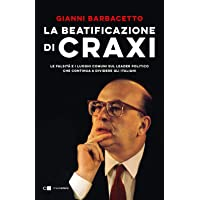 La beatificazione di Craxi. Le falsità e i luoghi comuni sul leader politico che continua a dividere gli italiani
